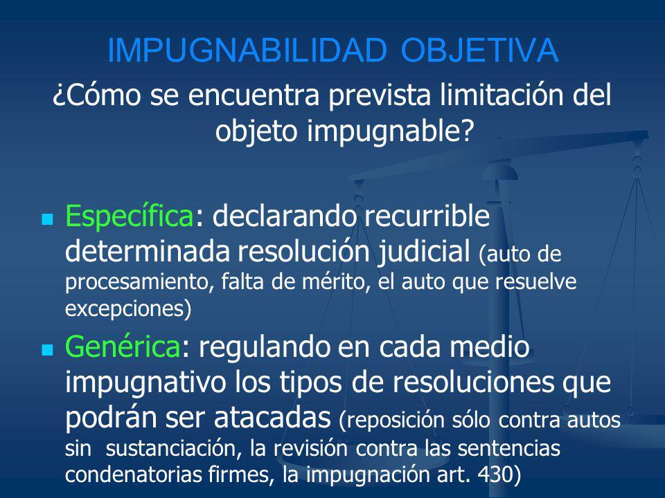 IMPUGNABILIDAD OBJETIVA ¿Cómo se encuentra prevista limitación del objeto impugnable? Específica: declarando recurrible determinada resolución judicia