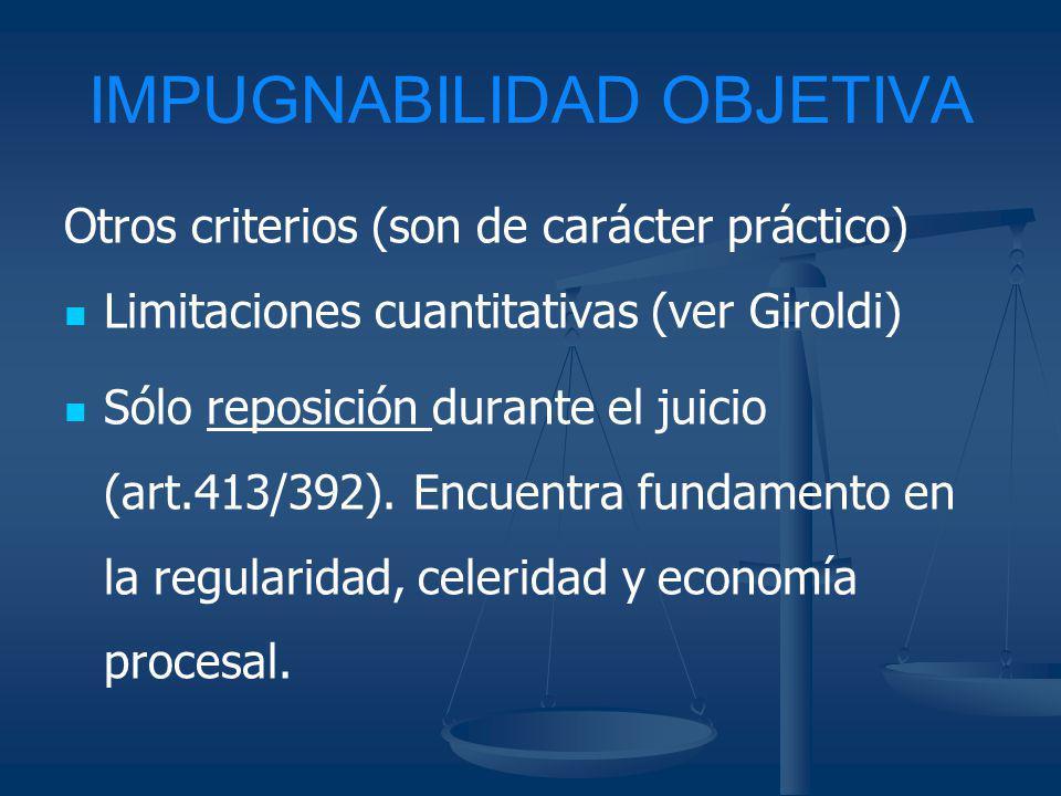 IMPUGNABILIDAD OBJETIVA Otros criterios (son de carácter práctico) Limitaciones cuantitativas (ver Giroldi) Sólo reposición durante el juicio (art.413