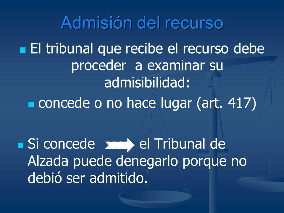 Admisión del recurso El tribunal que recibe el recurso debe proceder a examinar su admisibilidad: concede o no hace lugar (art. 417) Si concede el Tri