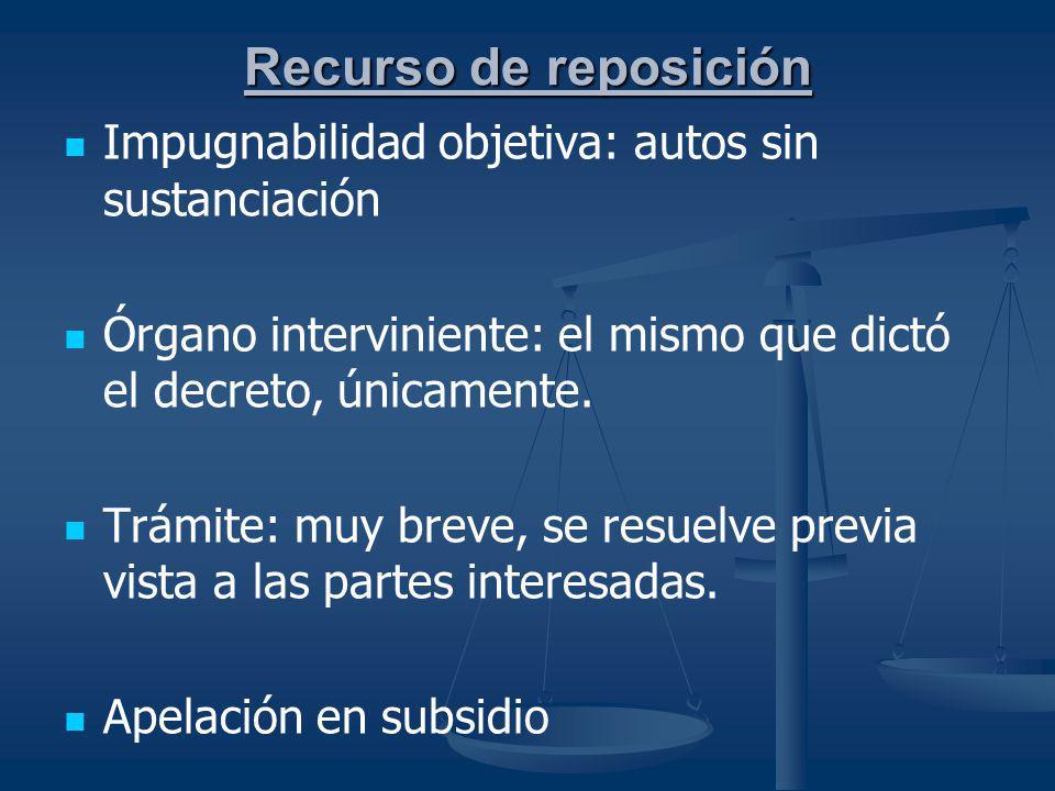 Recurso de reposición Impugnabilidad objetiva: autos sin sustanciación Órgano interviniente: el mismo que dictó el decreto, únicamente. Trámite: muy b