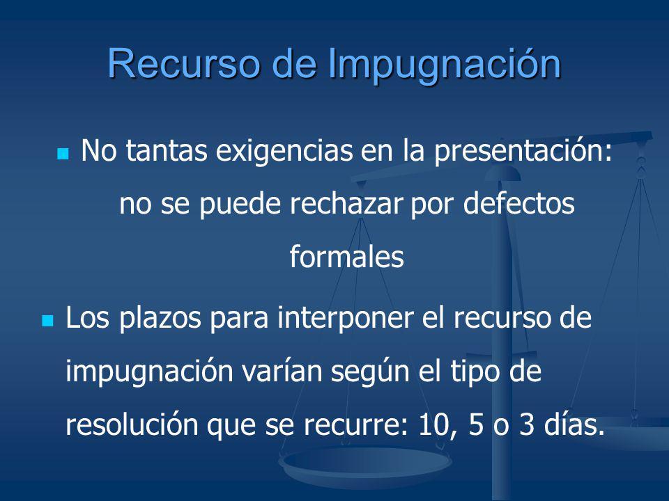 Recurso de Impugnación No tantas exigencias en la presentación: no se puede rechazar por defectos formales Los plazos para interponer el recurso de im