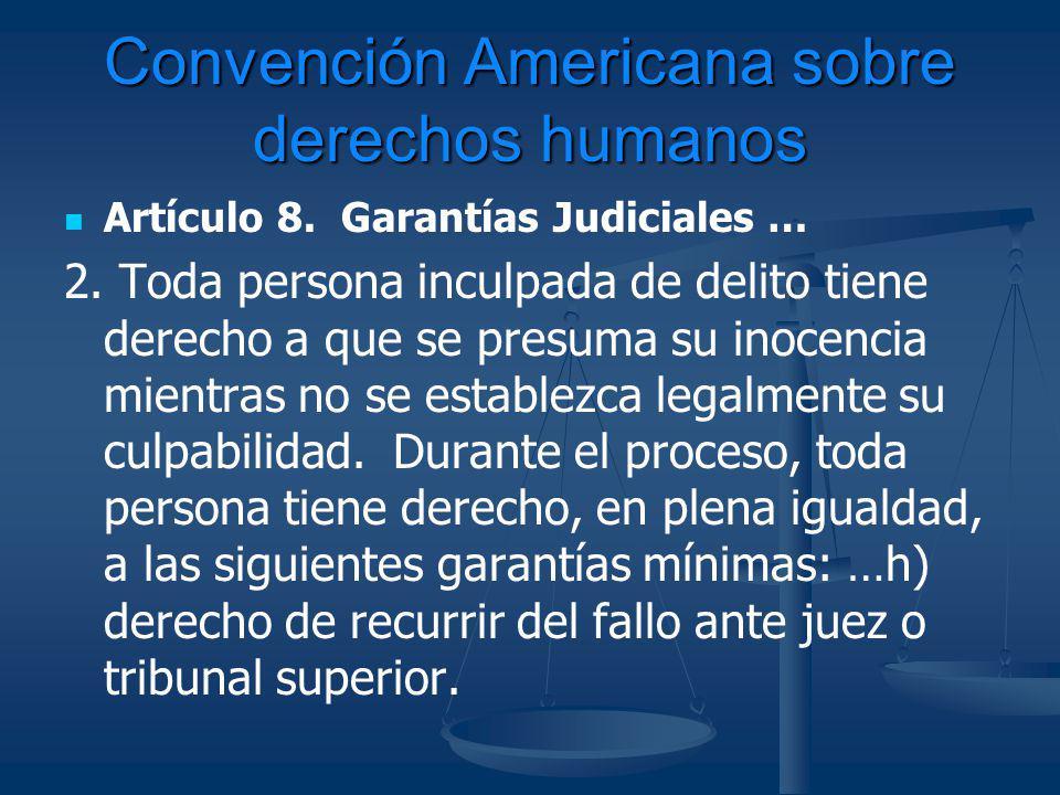 Convención Americana sobre derechos humanos Artículo 8. Garantías Judiciales … 2. Toda persona inculpada de delito tiene derecho a que se presuma su i