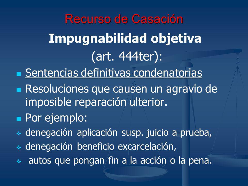 Recurso de Casación Impugnabilidad objetiva (art. 444ter): Sentencias definitivas condenatorias Resoluciones que causen un agravio de imposible repara