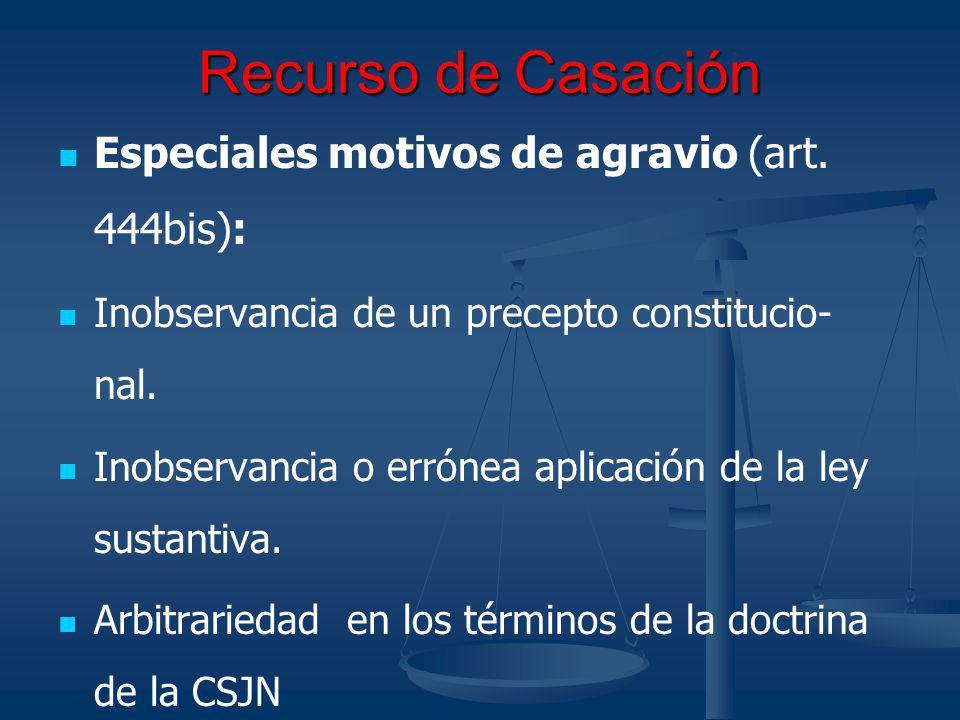 Recurso de Casación Especiales motivos de agravio (art. 444bis): Inobservancia de un precepto constitucio- nal. Inobservancia o errónea aplicación de