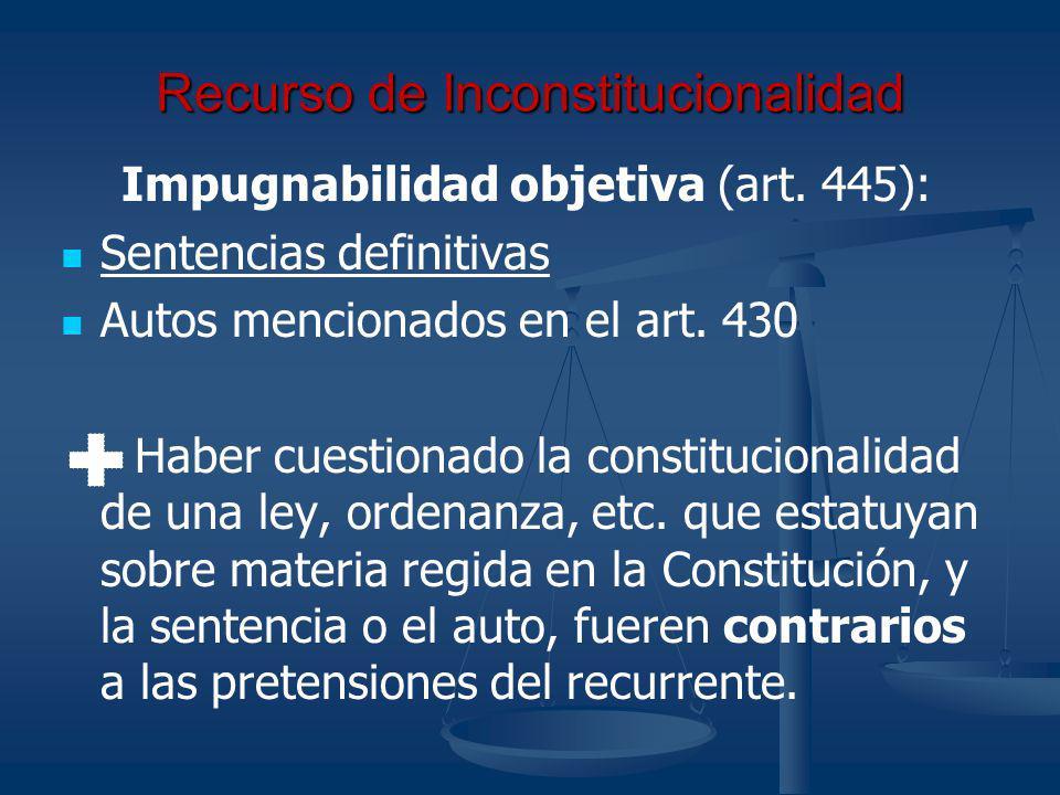 Recurso de Inconstitucionalidad Impugnabilidad objetiva (art. 445): Sentencias definitivas Autos mencionados en el art. 430 Haber cuestionado la const