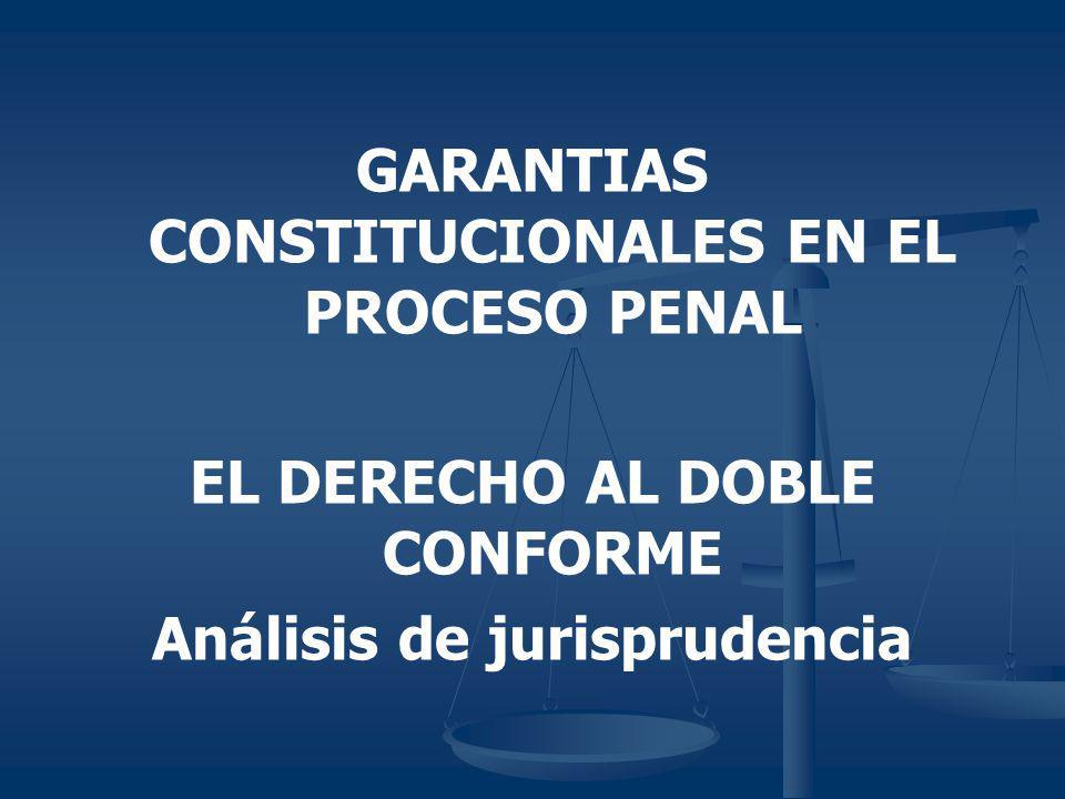 GARANTIAS CONSTITUCIONALES EN EL PROCESO PENAL EL DERECHO AL DOBLE CONFORME Análisis de jurisprudencia