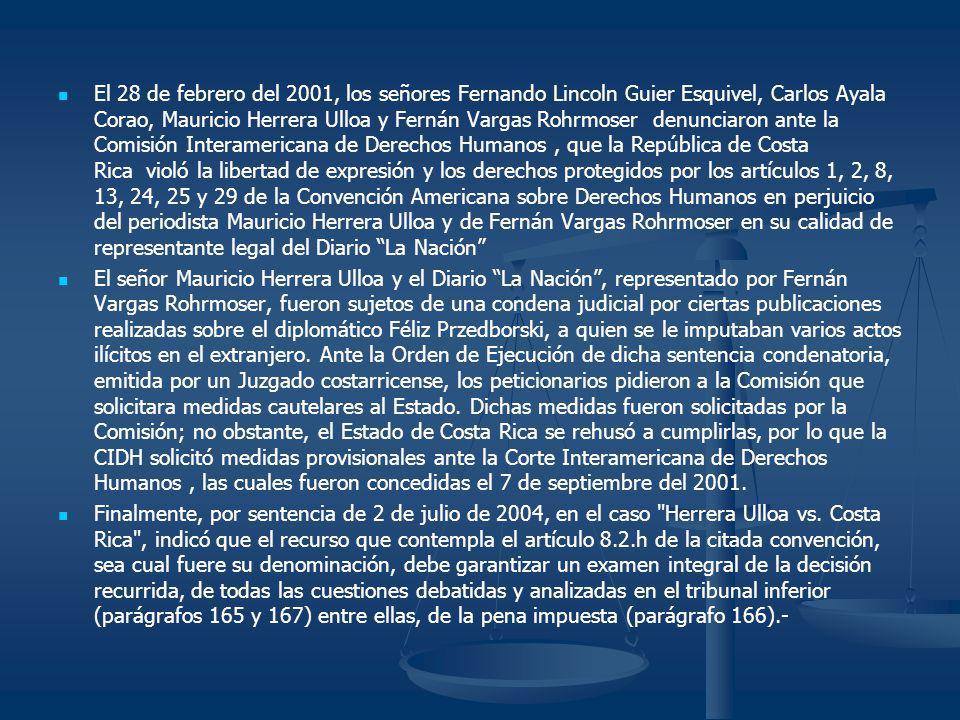 El 28 de febrero del 2001, los señores Fernando Lincoln Guier Esquivel, Carlos Ayala Corao, Mauricio Herrera Ulloa y Fernán Vargas Rohrmoser denunciar