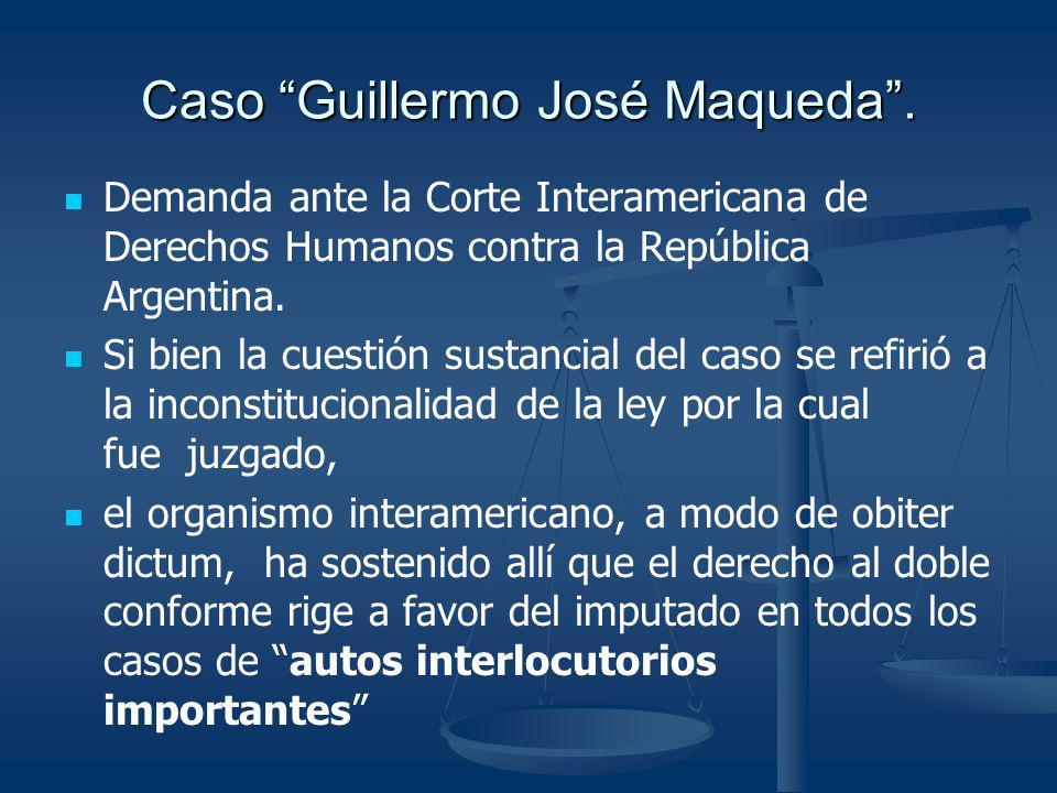 Caso Guillermo José Maqueda. Demanda ante la Corte Interamericana de Derechos Humanos contra la República Argentina. Si bien la cuestión sustancial de