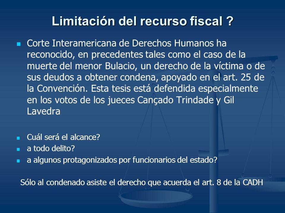 Limitación del recurso fiscal ? Limitación del recurso fiscal ? Corte Interamericana de Derechos Humanos ha reconocido, en precedentes tales como el c