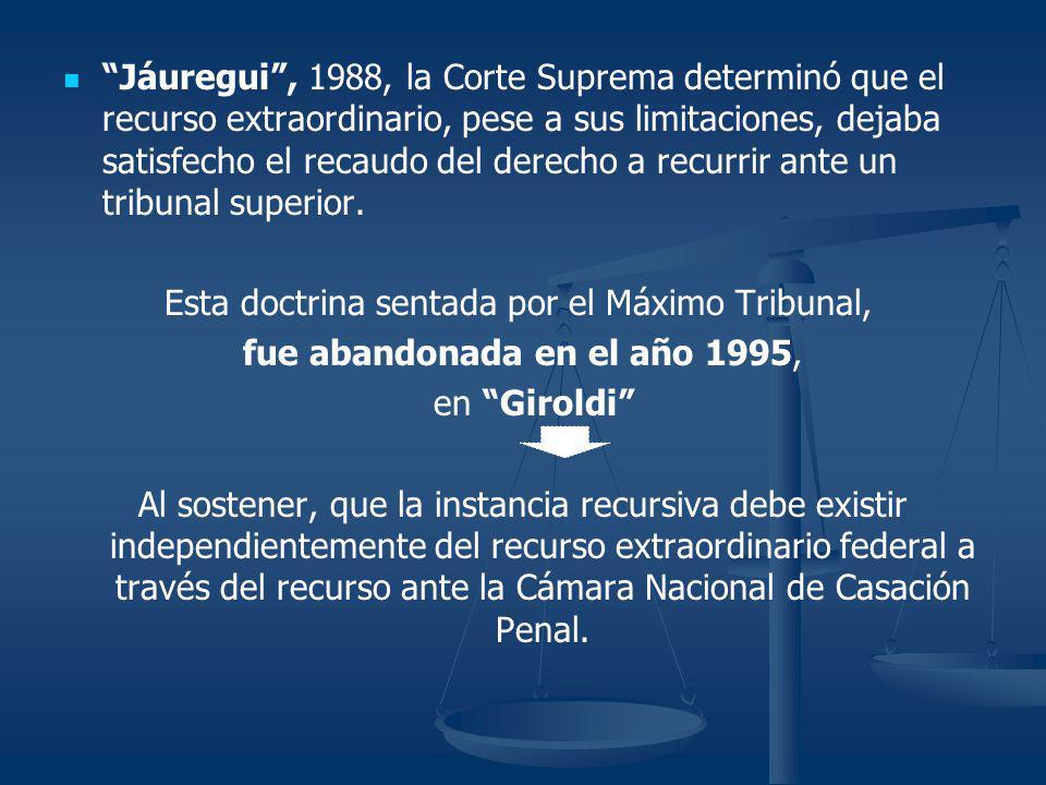 Jáuregui, 1988, la Corte Suprema determinó que el recurso extraordinario, pese a sus limitaciones, dejaba satisfecho el recaudo del derecho a recurrir