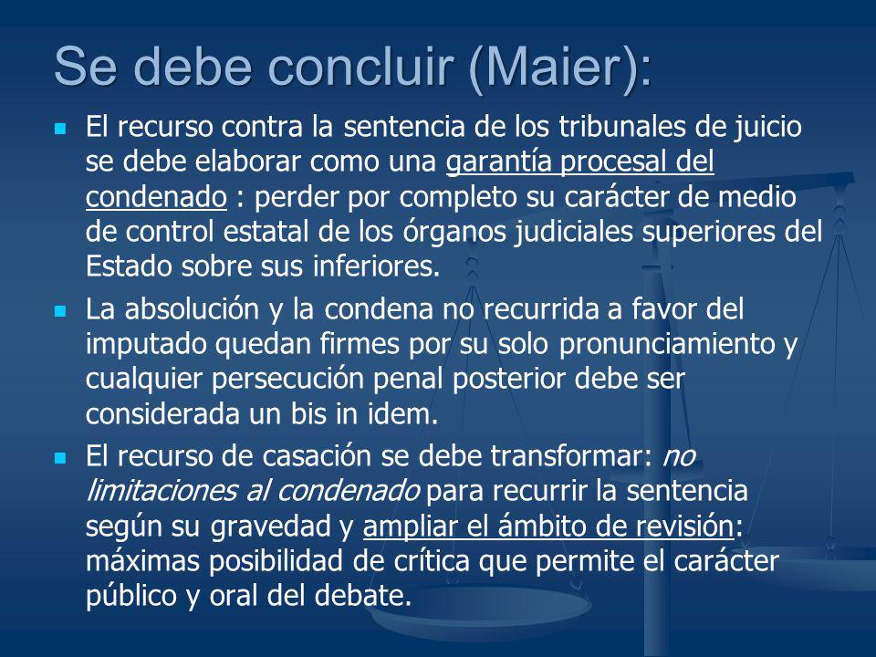 Se debe concluir (Maier): El recurso contra la sentencia de los tribunales de juicio se debe elaborar como una garantía procesal del condenado : perde