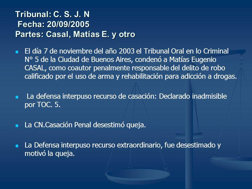 Tribunal: C. S. J. N Fecha: 20/09/2005 Partes: Casal, Matías E. y otro El día 7 de noviembre del año 2003 el Tribunal Oral en lo Criminal N° 5 de la C