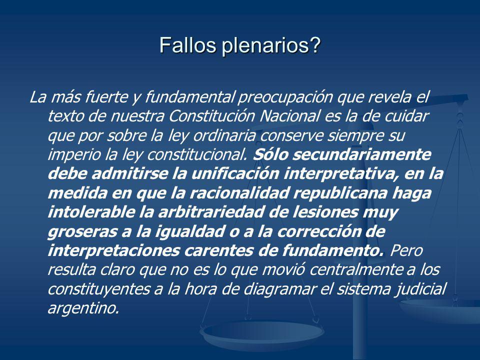 Fallos plenarios? La más fuerte y fundamental preocupación que revela el texto de nuestra Constitución Nacional es la de cuidar que por sobre la ley o