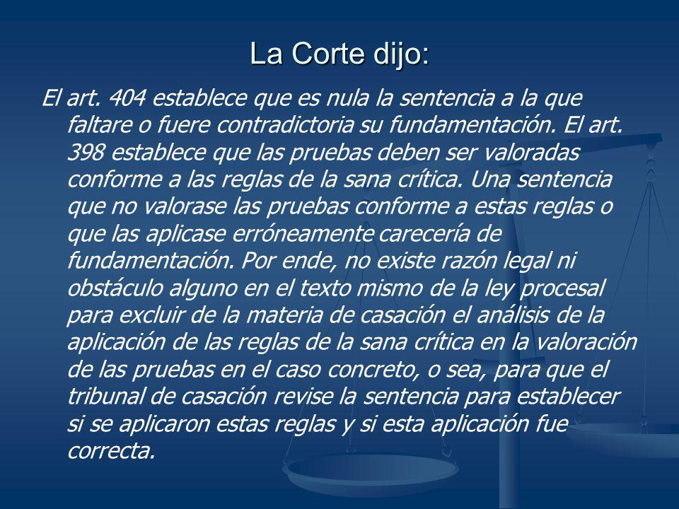 La Corte dijo: El art. 404 establece que es nula la sentencia a la que faltare o fuere contradictoria su fundamentación. El art. 398 establece que las