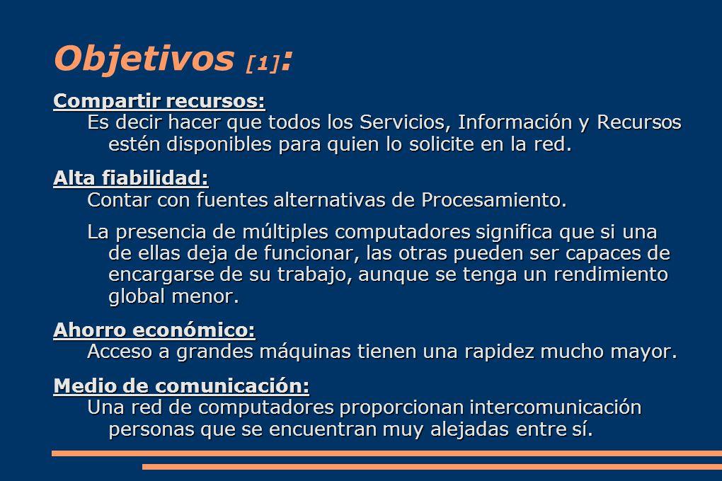 Objetivos [1] : Compartir recursos: Es decir hacer que todos los Servicios, Información y Recursos estén disponibles para quien lo solicite en la red.