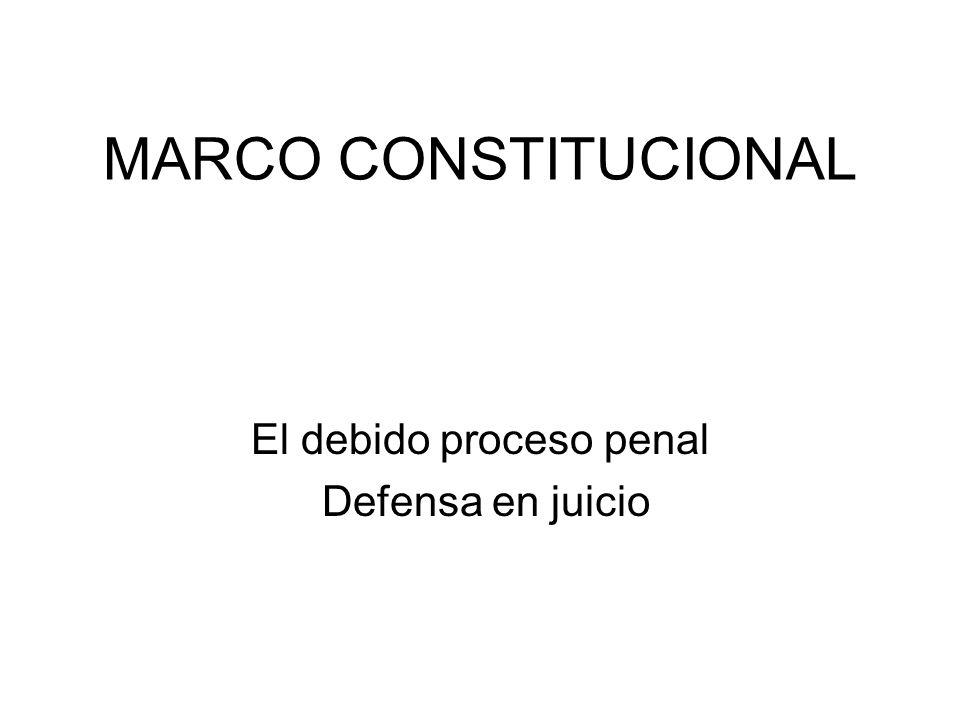 MARCO CONSTITUCIONAL El debido proceso penal Defensa en juicio