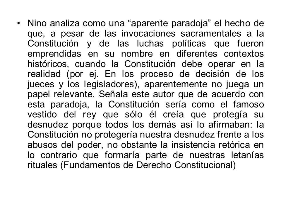 Nino analiza como una aparente paradoja el hecho de que, a pesar de las invocaciones sacramentales a la Constitución y de las luchas políticas que fue