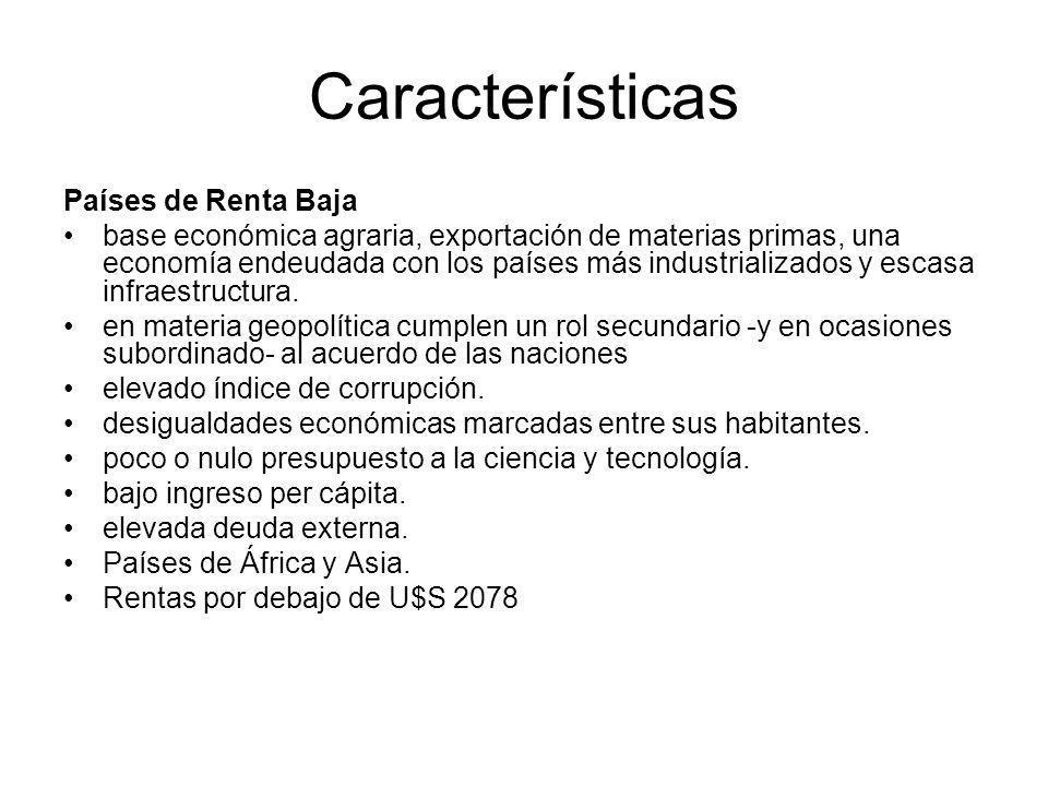 Características Países de Renta Baja base económica agraria, exportación de materias primas, una economía endeudada con los países más industrializados y escasa infraestructura.
