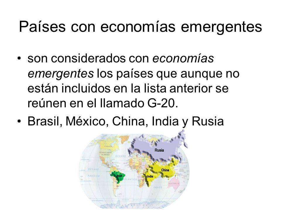 Países con economías emergentes son considerados con economías emergentes los países que aunque no están incluidos en la lista anterior se reúnen en el llamado G-20.