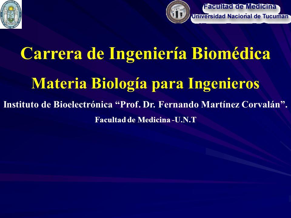Carrera de Ingeniería Biomédica Materia Biología para Ingenieros Instituto de Bioelectrónica Prof. Dr. Fernando Martínez Corvalán. Facultad de Medicin