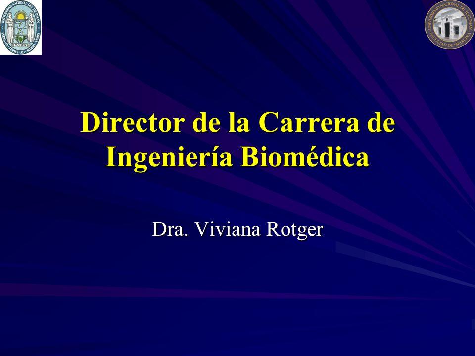 Director de la Carrera de Ingeniería Biomédica Dra. Viviana Rotger