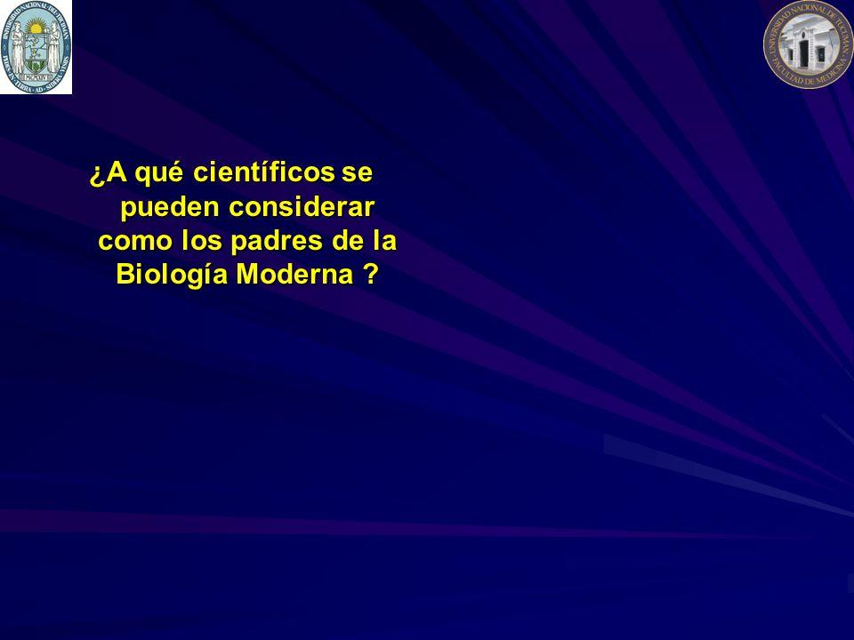 ¿A qué científicos se pueden considerar como los padres de la Biología Moderna ?