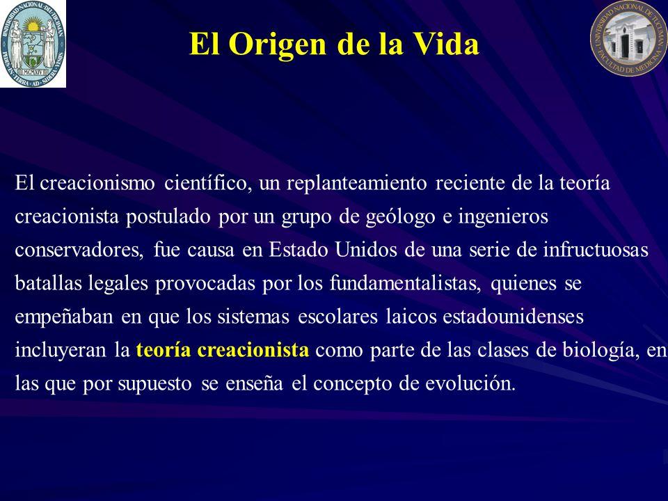 El Origen de la Vida El creacionismo científico, un replanteamiento reciente de la teoría creacionista postulado por un grupo de geólogo e ingenieros