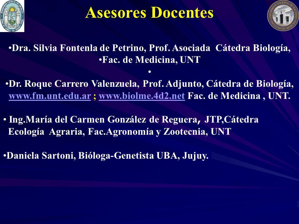Asesores Docentes Dra. Silvia Fontenla de Petrino, Prof. Asociada Cátedra Biología, Fac. de Medicina, UNT Dr. Roque Carrero Valenzuela, Prof. Adjunto,