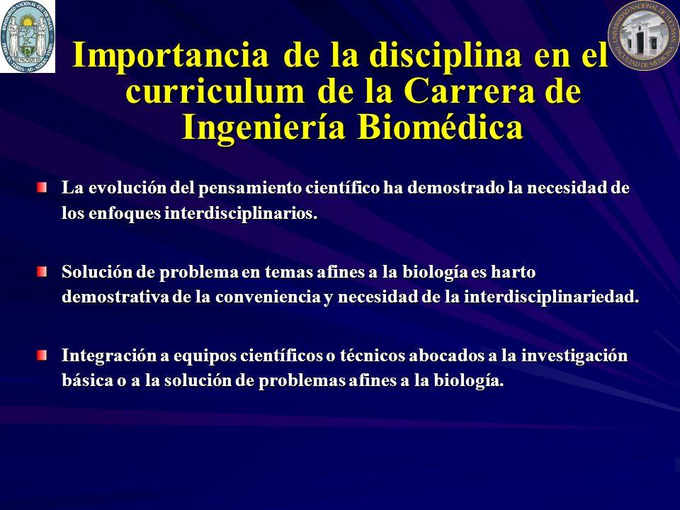 Importancia de la disciplina en el curriculum de la Carrera de Ingeniería Biomédica La evolución del pensamiento científico ha demostrado la necesidad de los enfoques interdisciplinarios.