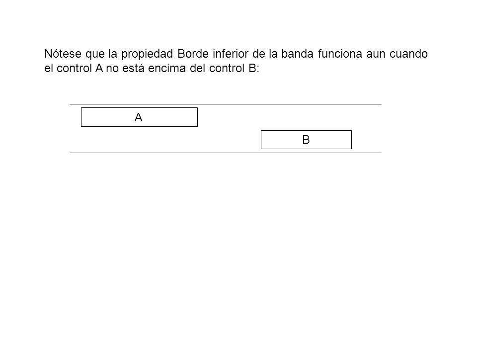 Nótese que la propiedad Borde inferior de la banda funciona aun cuando el control A no está encima del control B: A B