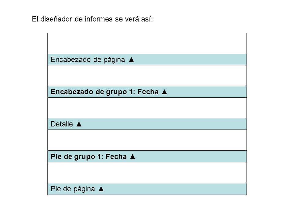 El diseñador de informes se verá así: Encabezado de página Detalle Pie de grupo 1: Fecha Encabezado de grupo 1: Fecha Pie de página