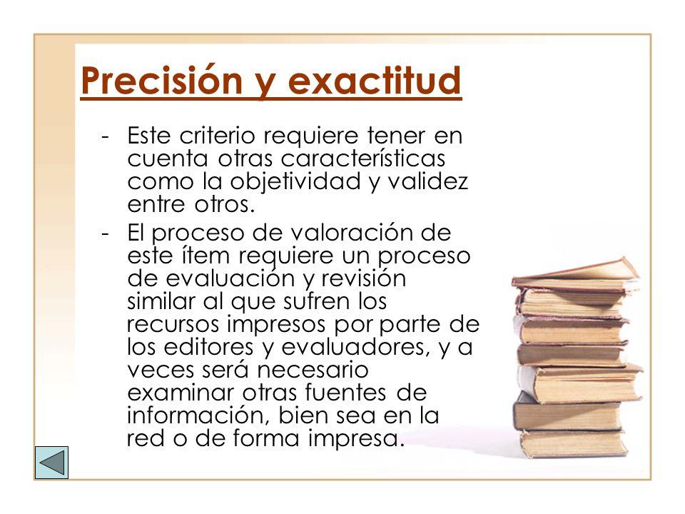 Precisión y exactitud -Este criterio requiere tener en cuenta otras características como la objetividad y validez entre otros. -El proceso de valoraci