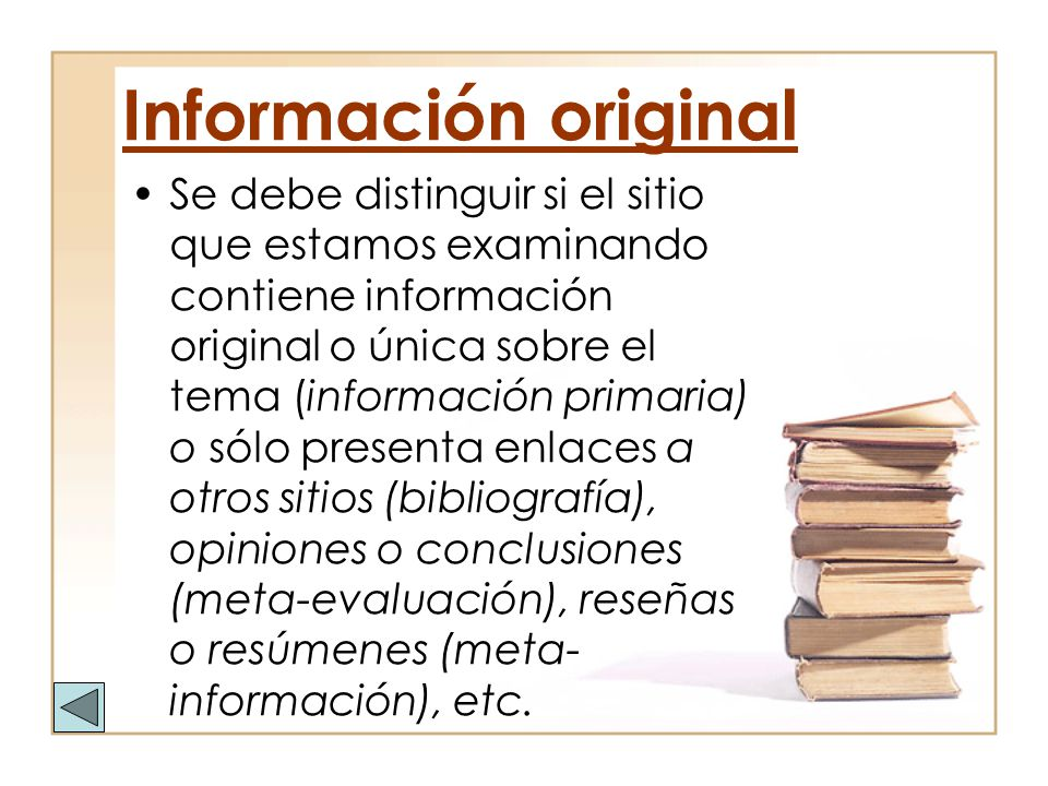 Información original Se debe distinguir si el sitio que estamos examinando contiene información original o única sobre el tema (información primaria)