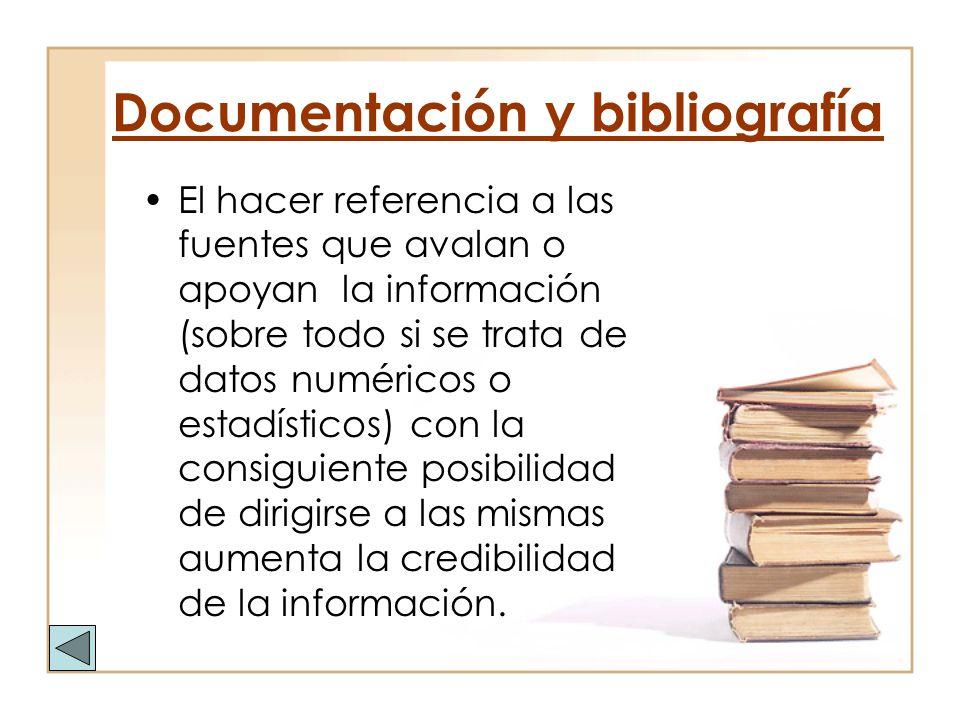 Documentación y bibliografía El hacer referencia a las fuentes que avalan o apoyan la información (sobre todo si se trata de datos numéricos o estadís