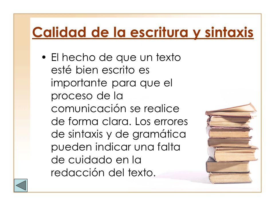 Calidad de la escritura y sintaxis El hecho de que un texto esté bien escrito es importante para que el proceso de la comunicación se realice de forma