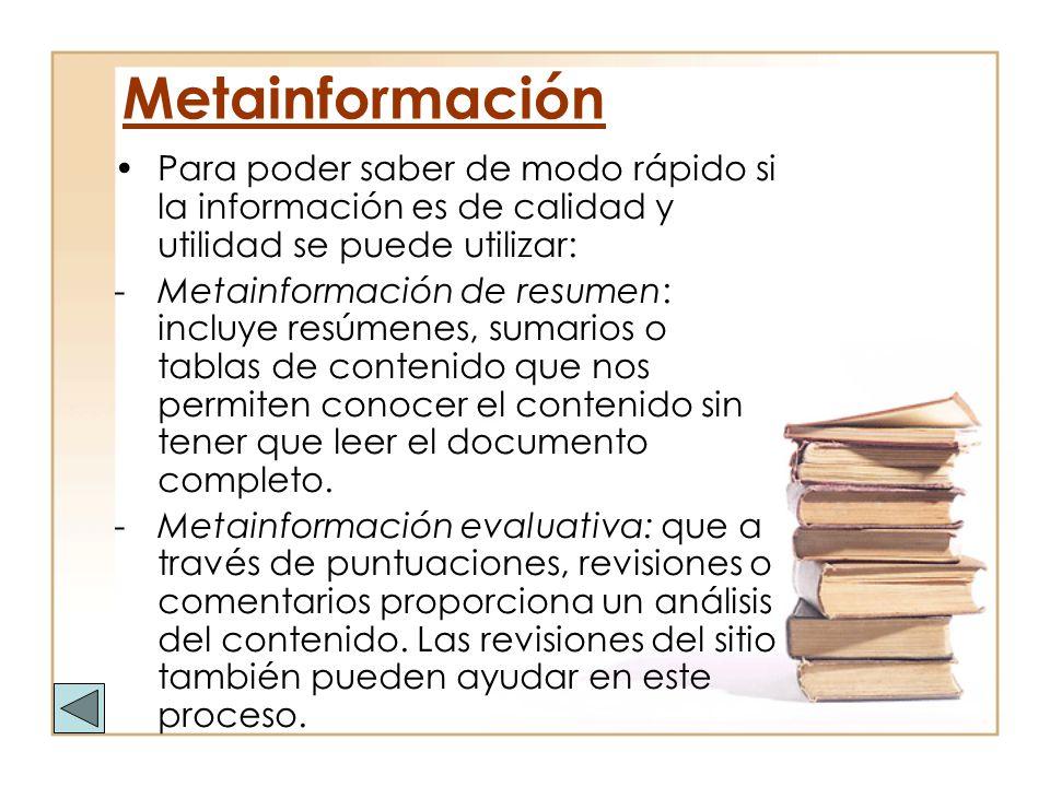 Metainformación Para poder saber de modo rápido si la información es de calidad y utilidad se puede utilizar: -Metainformación de resumen: incluye res
