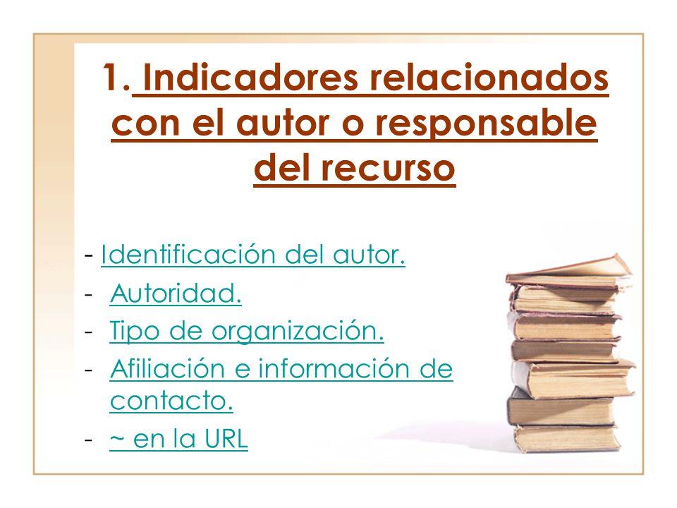 1. Indicadores relacionados con el autor o responsable del recurso - Identificación del autor. Identificación del autor. -Autoridad.Autoridad. -Tipo d
