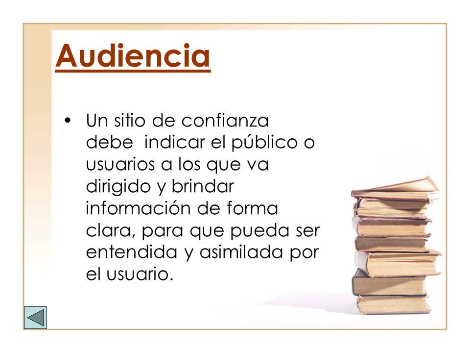 Audiencia Un sitio de confianza debe indicar el público o usuarios a los que va dirigido y brindar información de forma clara, para que pueda ser ente