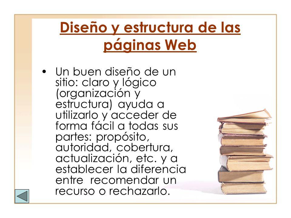 Diseño y estructura de las páginas Web Un buen diseño de un sitio: claro y lógico (organización y estructura) ayuda a utilizarlo y acceder de forma fá