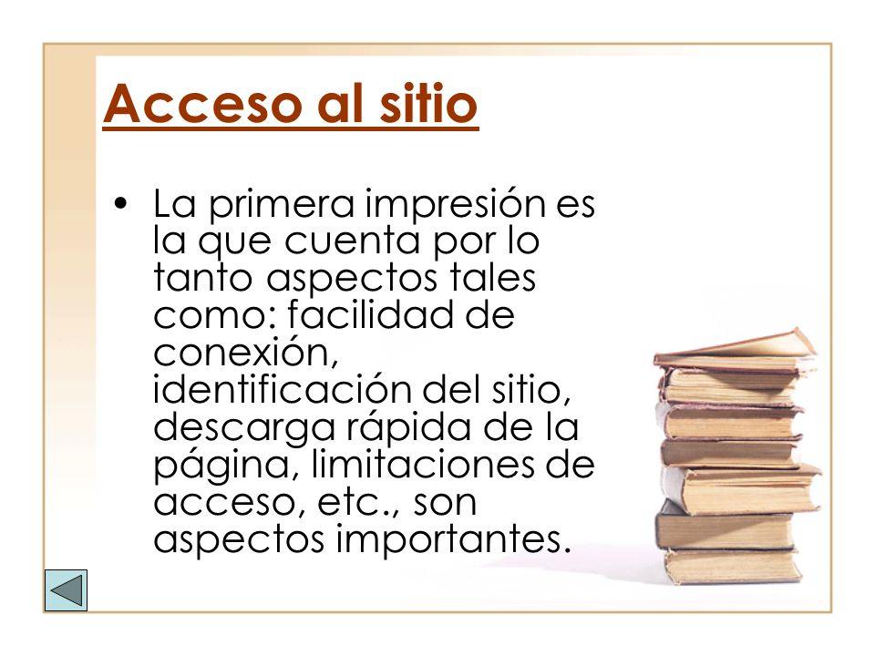 Acceso al sitio La primera impresión es la que cuenta por lo tanto aspectos tales como: facilidad de conexión, identificación del sitio, descarga rápi