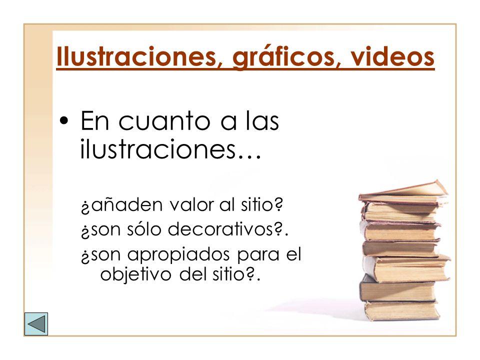 Ilustraciones, gráficos, videos En cuanto a las ilustraciones… ¿añaden valor al sitio? ¿son sólo decorativos?. ¿son apropiados para el objetivo del si
