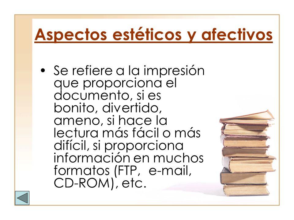 Aspectos estéticos y afectivos Se refiere a la impresión que proporciona el documento, si es bonito, divertido, ameno, si hace la lectura más fácil o