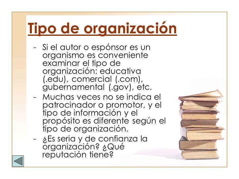 Tipo de organización -Si el autor o espónsor es un organismo es conveniente examinar el tipo de organización: educativa (.edu), comercial (.com), gube