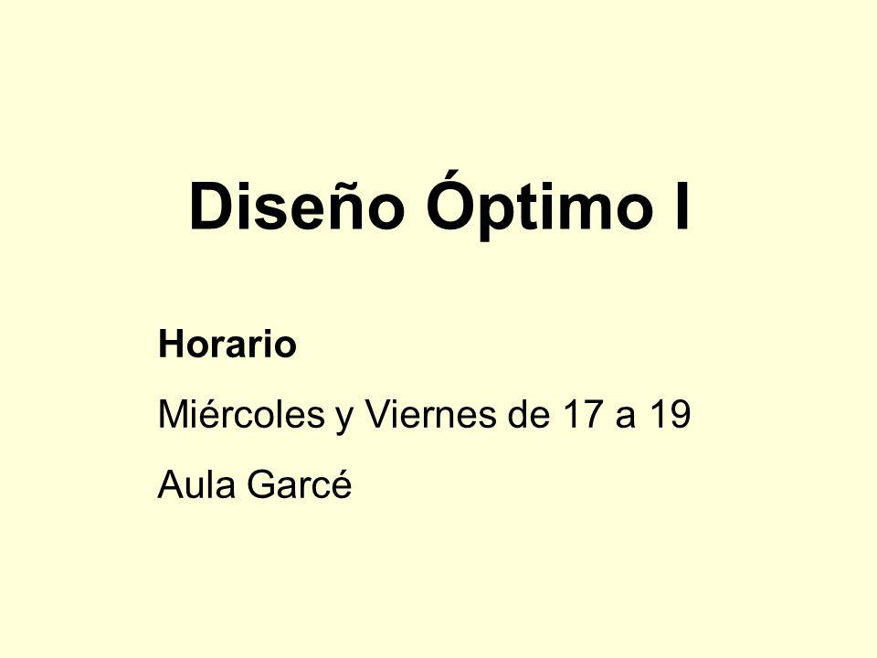 Diseño Óptimo I Horario Miércoles y Viernes de 17 a 19 Aula Garcé