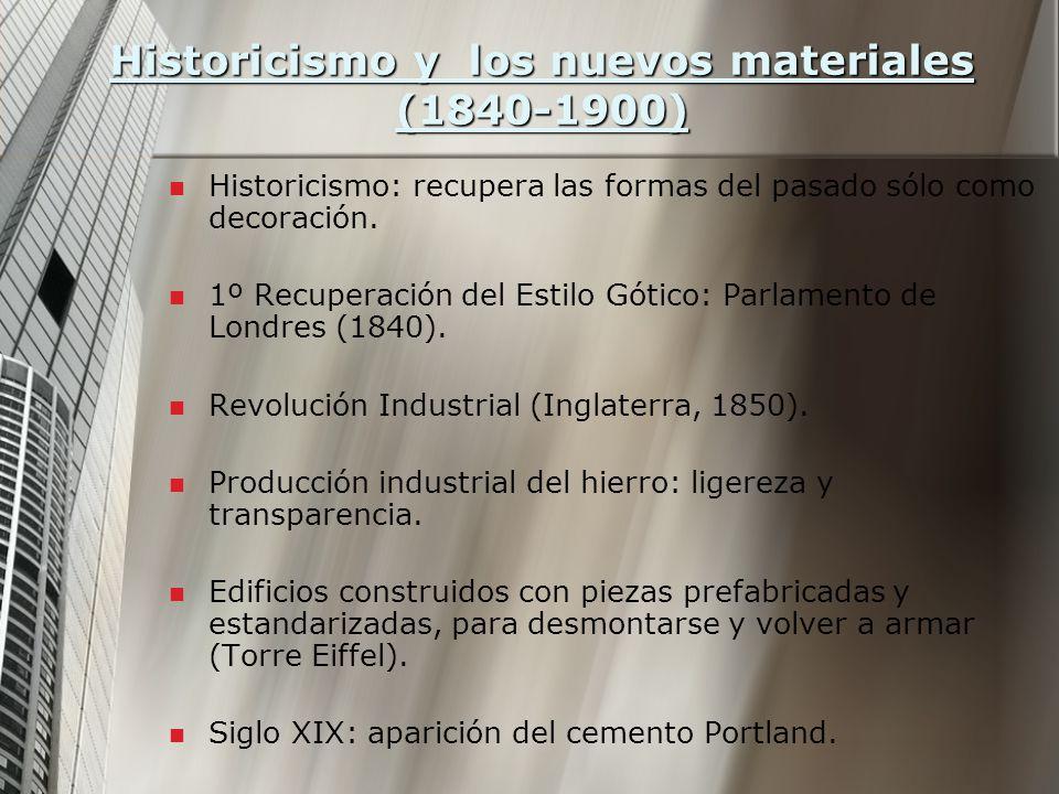 Historicismo y los nuevos materiales (1840-1900) Historicismo: recupera las formas del pasado sólo como decoración.