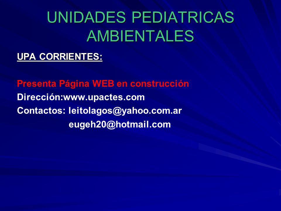 UNIDADES PEDIATRICAS AMBIENTALES UPA CORRIENTES: Presenta Página WEB en construcción Dirección:www.upactes.com Contactos: leitolagos@yahoo.com.ar euge