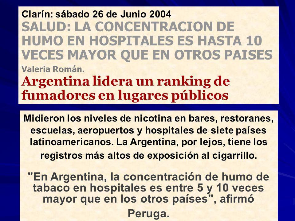 Clarín: sábado 26 de Junio 2004 SALUD: LA CONCENTRACION DE HUMO EN HOSPITALES ES HASTA 10 VECES MAYOR QUE EN OTROS PAISES Valeria Román. Argentina lid