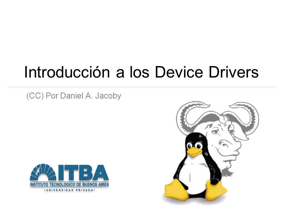 Introducción a los Device Drivers (CC) Por Daniel A. Jacoby