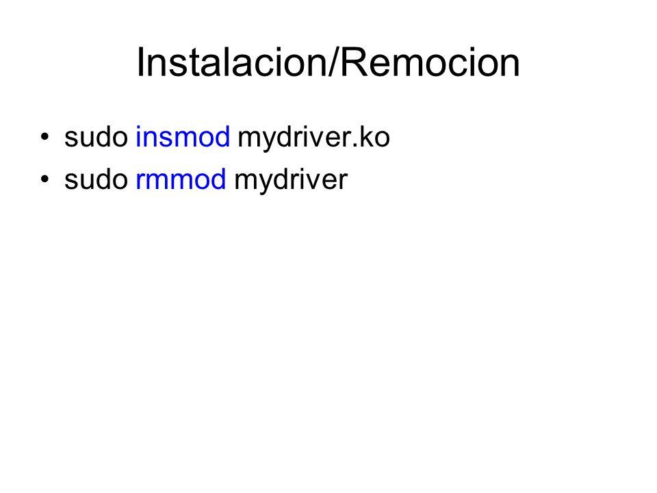 Instalacion/Remocion sudo insmod mydriver.ko sudo rmmod mydriver