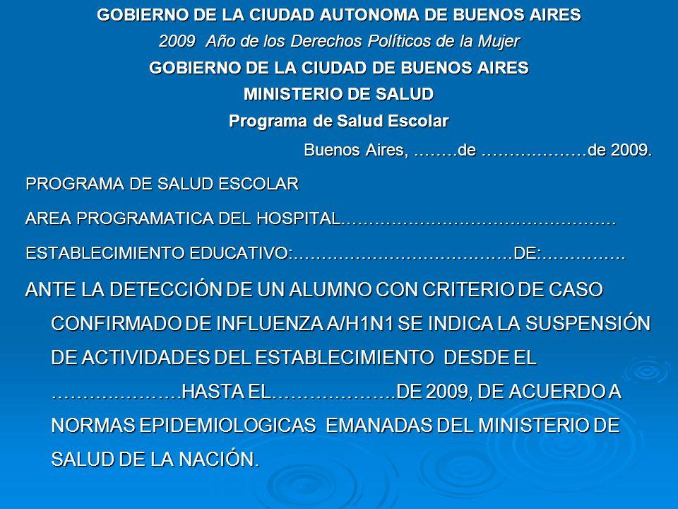 GOBIERNO DE LA CIUDAD AUTONOMA DE BUENOS AIRES 2009 Año de los Derechos Políticos de la Mujer GOBIERNO DE LA CIUDAD DE BUENOS AIRES MINISTERIO DE SALUD Programa de Salud Escolar Buenos Aires,.…….de ……….………de 2009.